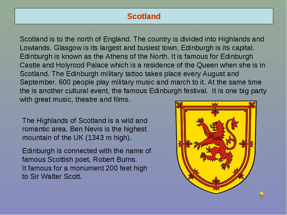 Scotland Scotland is to the north of England. The country is divided into Hig...