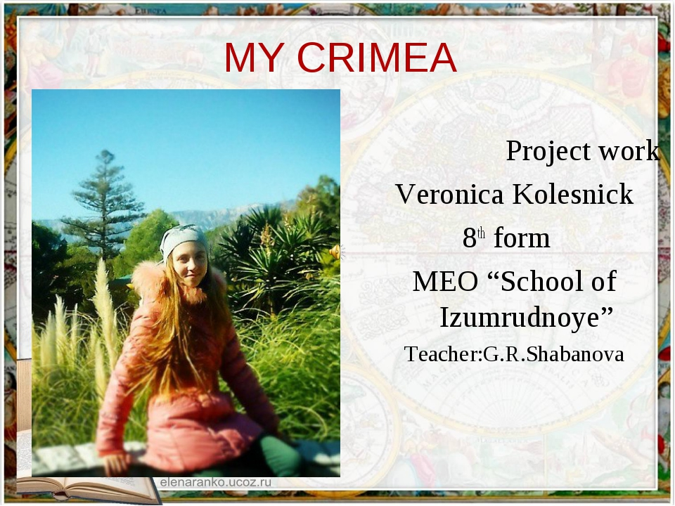 "MY CRIMEA Project work Veroniсa Kolesnick 8th form MEO ""School of Izumrudnoye..."