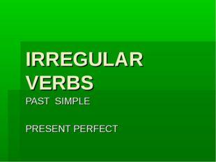 IRREGULAR VERBS PAST SIMPLE PRESENT PERFECT