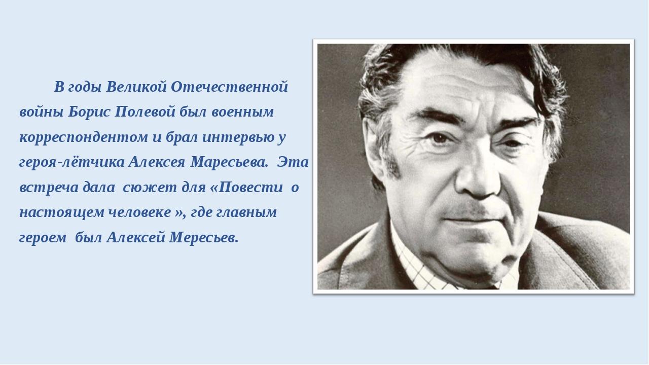 В годы Великой Отечественной войны Борис Полевой был военным корреспонденто...