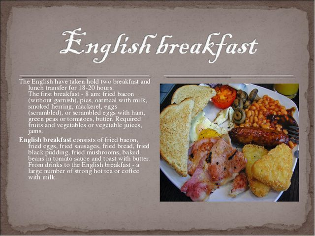 The English have taken hold two breakfast and lunch transfer for 18-20 hours....