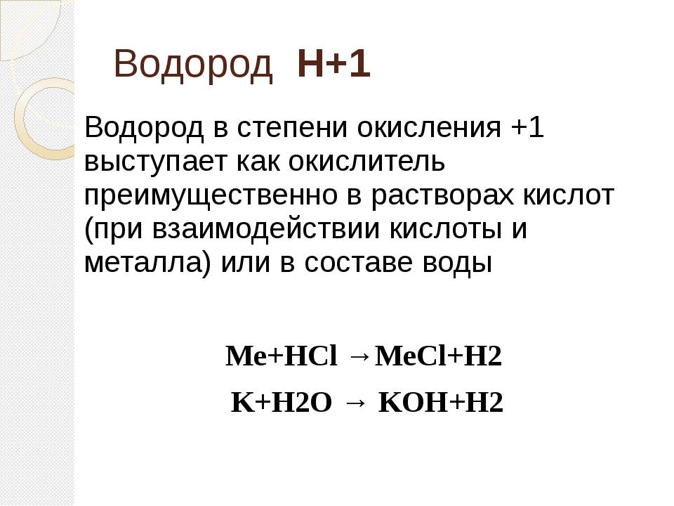 Водород Н+1 Водород в степени окисления +1 выступает как окислитель преимущес...