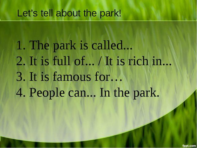 1. The park is called... 2. It is full of... / It is rich in... 3. It is famo...