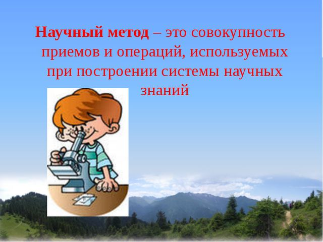 Научный метод – это совокупность приемов и операций, используемых при построе...