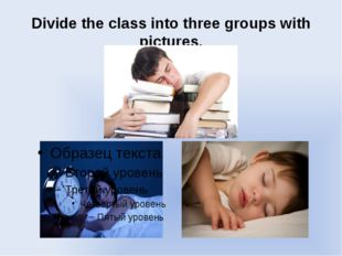Divide the class into three groups with pictures.