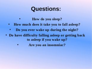 Questions: How do you sleep? How much does it take you to fall asleep? Do you