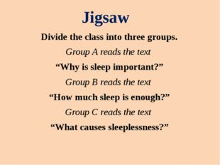 "Divide the class into three groups. Group A reads the text ""Why is sleep impo"