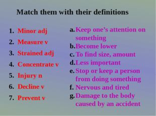 Minor adj Measure v Strained adj Concentrate v Injury n Decline v Prevent v K