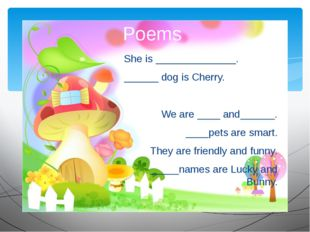 She is ______________. ______ dog is Cherry. We are ____ and______. ____pets