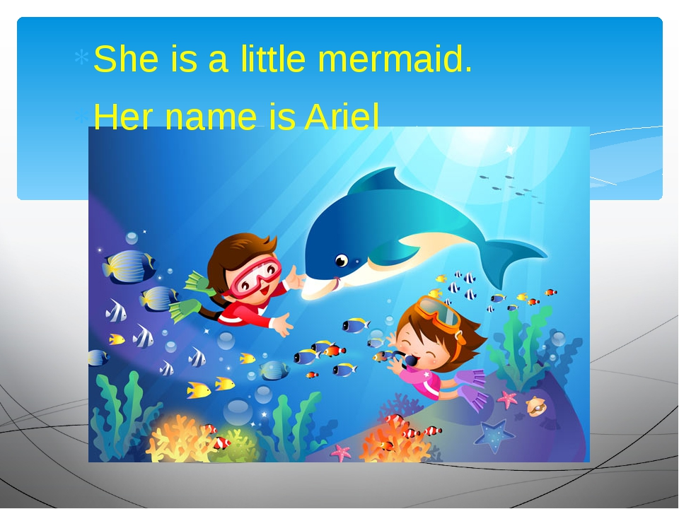 She is a little mermaid. Her name is Ariel