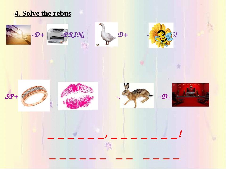 4. Solve the rebus -D+ -PRIN, -SE+D+ -EE+YE! SP+ -K,S -AR+ -D. _ _ _ _ _ _, _...