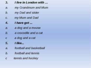 3.        I live in London with … a. my Grandmum and Mum b.        my Dad and