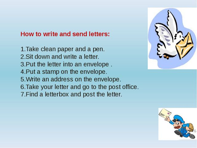 How to write and send letters: 1.Take clean paper and a pen. 2.Sit down and...