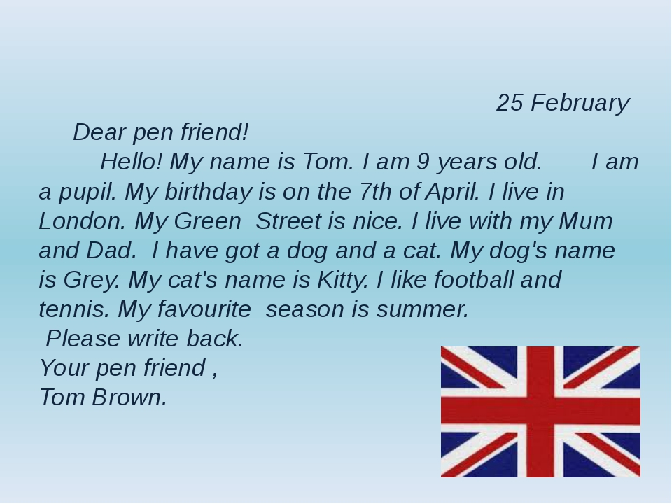 25 February Dear pen friend! Hello! My name is Tom. I am 9 years old. I am a...