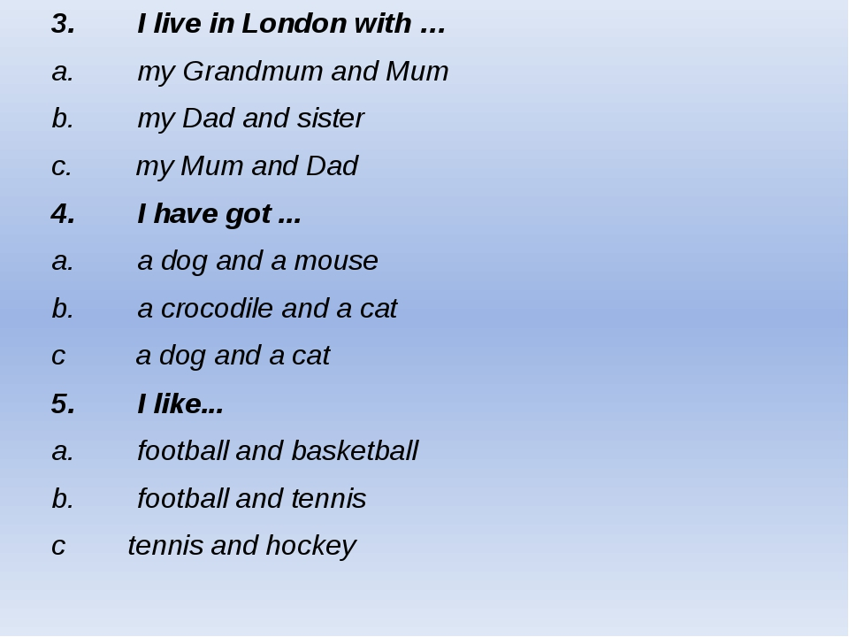 3.        I live in London with … a. my Grandmum and Mum b.        my Dad and...