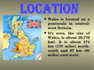 Wales is located on a peninsula in central- west Britain. It's area, the siz