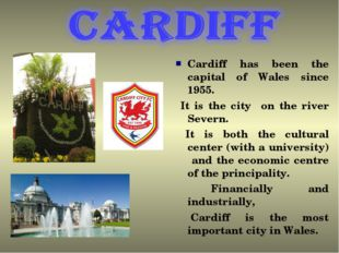 Cardiff has been the capital of Wales since 1955. It is the city on the river