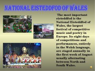 The most important eisteddfod is the National Eisteddfod of Wales, the large
