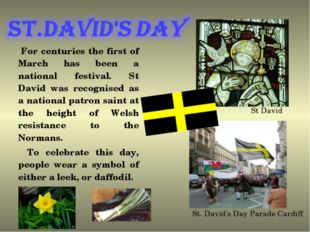 For centuries the first of March has been a national festival. St David was