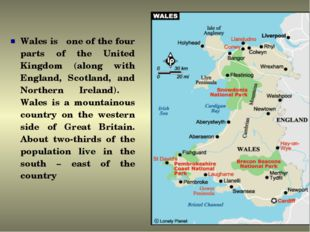 Wales is one of the four parts of the United Kingdom (along with England, Sco