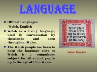 Official Languages: Welsh, English Welsh is a living language, used in conver