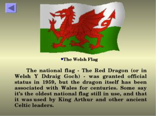 The national flag - The Red Dragon (or in Welsh Y Ddraig Goch) - was granted