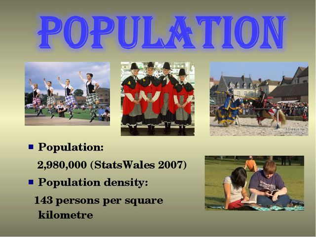 Population: 2,980,000 (StatsWales 2007) Population density: 143 persons per s...