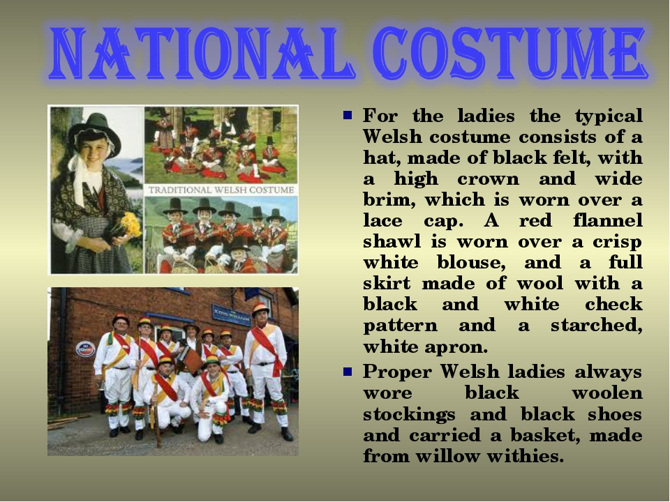 For the ladies the typical Welsh costume consists of a hat, made of black fel...