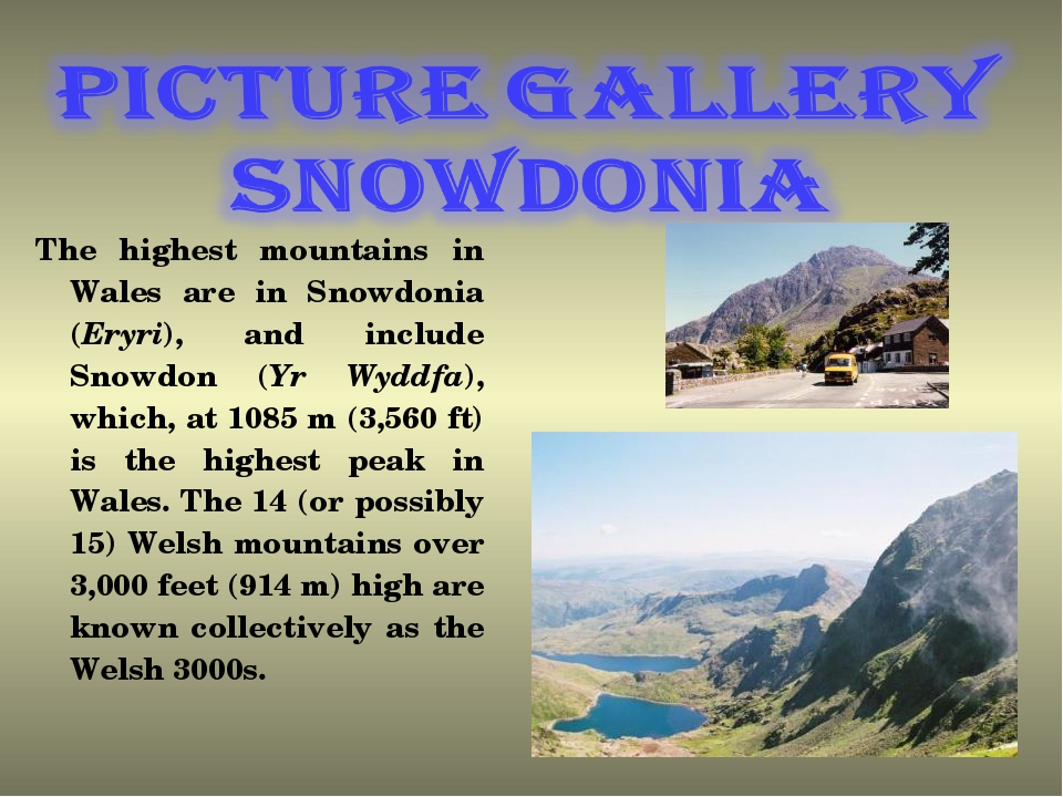 The highest mountains in Wales are in Snowdonia (Eryri), and include Snowdon...