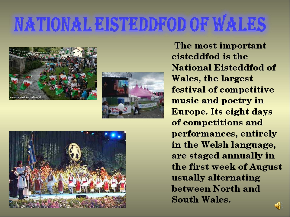The most important eisteddfod is the National Eisteddfod of Wales, the large...