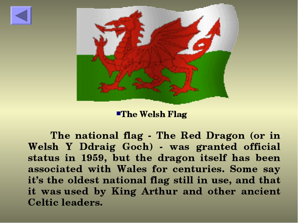 The national flag - The Red Dragon (or in Welsh Y Ddraig Goch) - was granted...