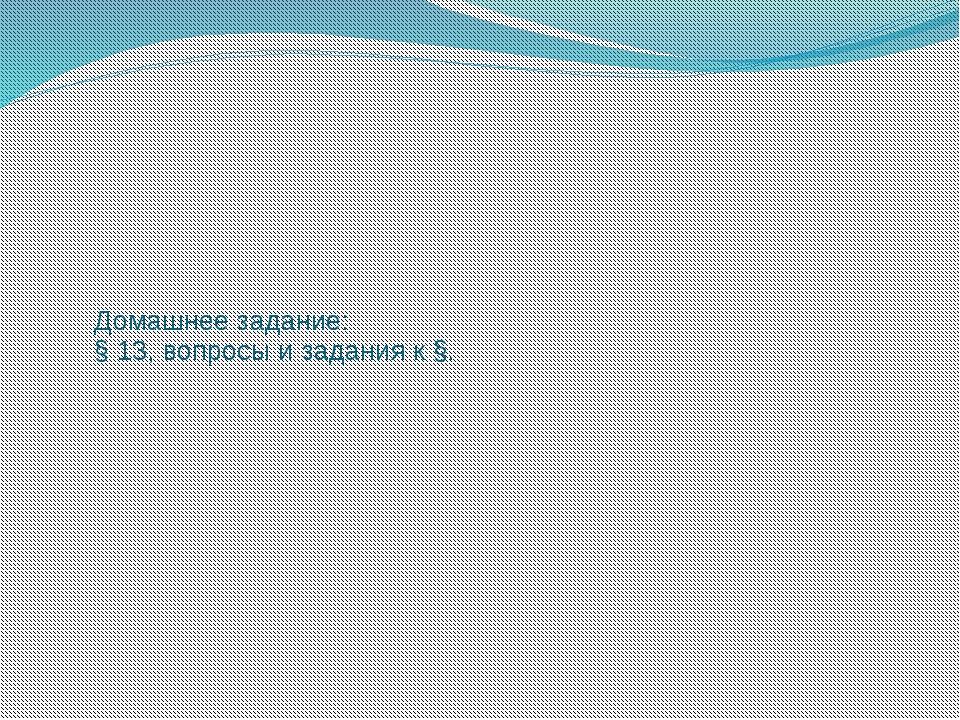 Домашнее задание: § 13, вопросы и задания к §.