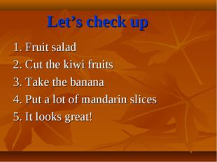 Let's check up 1. Fruit salad 2. Cut the kiwi fruits 3. Take the banana 4. Pu