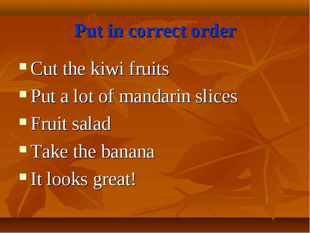 Put in correct order Cut the kiwi fruits Put a lot of mandarin slices Fruit s...