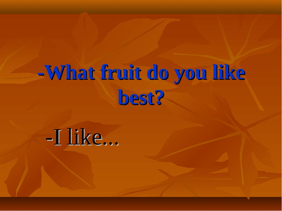 -What fruit do you like best? -I like...