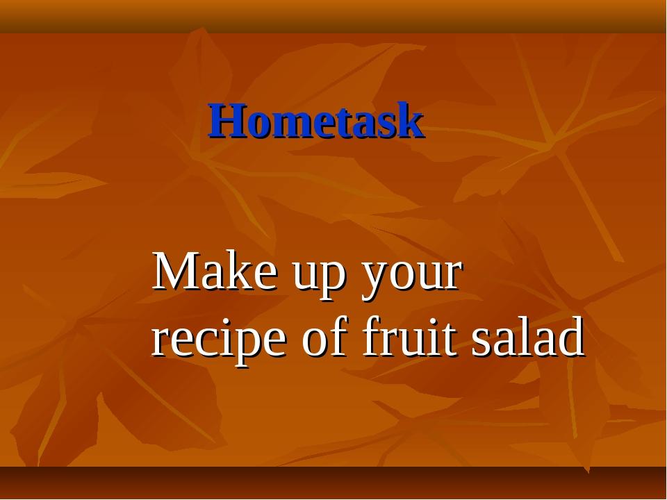 Hometask Make up your recipe of fruit salad