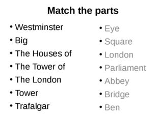 Match the parts Westminster Big The Houses of The Tower of The London Tower T