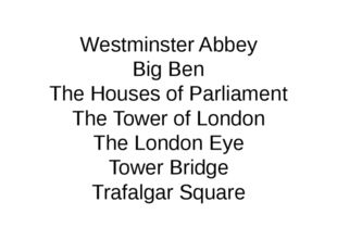 Westminster Abbey Big Ben The Houses of Parliament The Tower of London The Lo