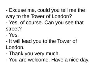 - Excuse me, could you tell me the way to the Tower of London? - Yes, of cour