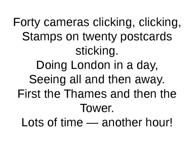 Forty cameras clicking, clicking, Stamps on twenty postcards sticking. Doing...