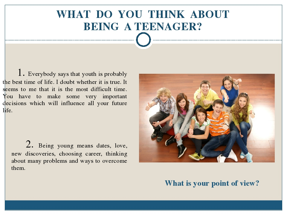 WHAT DO YOU THINK ABOUT BEING A TEENAGER? 	1. Everybody says that youth is pr...