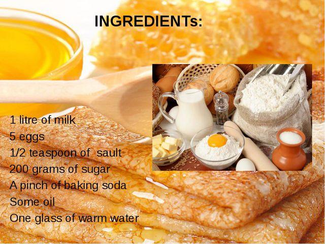 INGREDIENTs: 1 litre of milk 5 eggs 1/2 teaspoon of sault 200 grams of sugar...