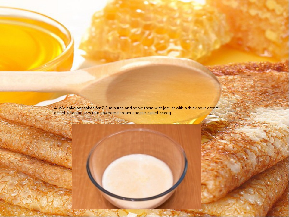 4. We bake pancakes for 2-5 minutes and serve them with jam or with a thick s...