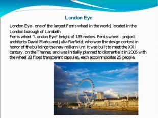 London Eye London Eye - one of the largest Ferris wheel in the world, located