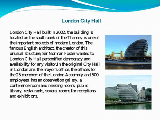 London City Hall London City Hall built in 2002, the building is located on...