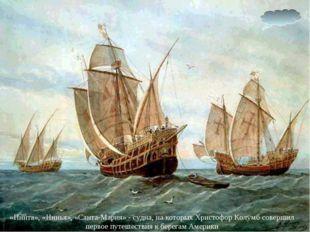 «Пинта», «Нинья», «Санта-Мария» - судна, на которых Христофор Колумб совершил