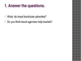 1. Answer the questions. What do travel brochures advertise? Do you think tra