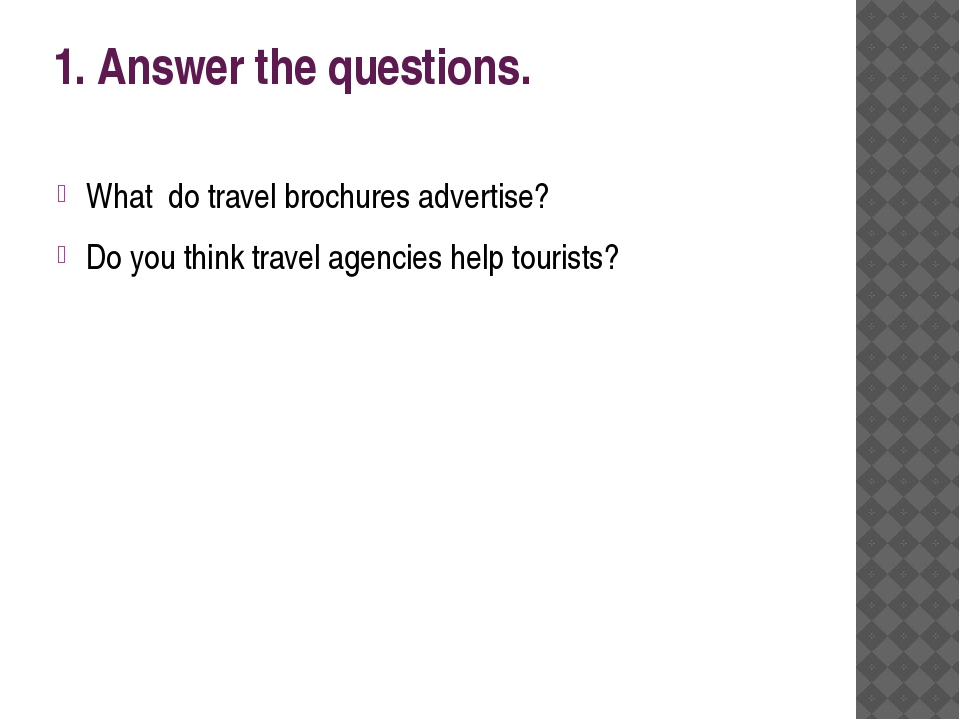 1. Answer the questions. What do travel brochures advertise? Do you think tra...