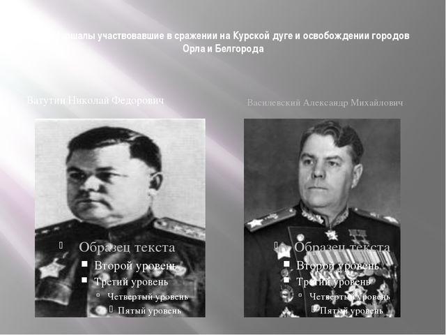Маршалы участвовавшие в сражении на Курской дуге и освобождении городов Орл...