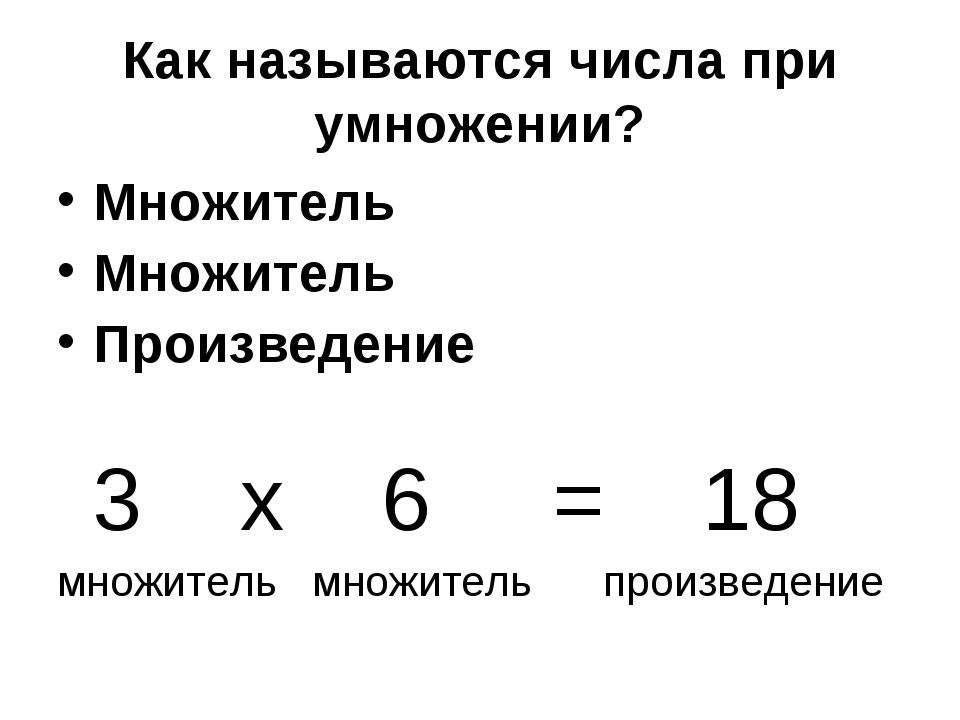 Как называются числа при умножении? Множитель Множитель Произведение 3 х 6 =...